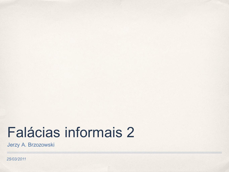 Falácias informais 2 Jerzy A. Brzozowski 25/03/2011