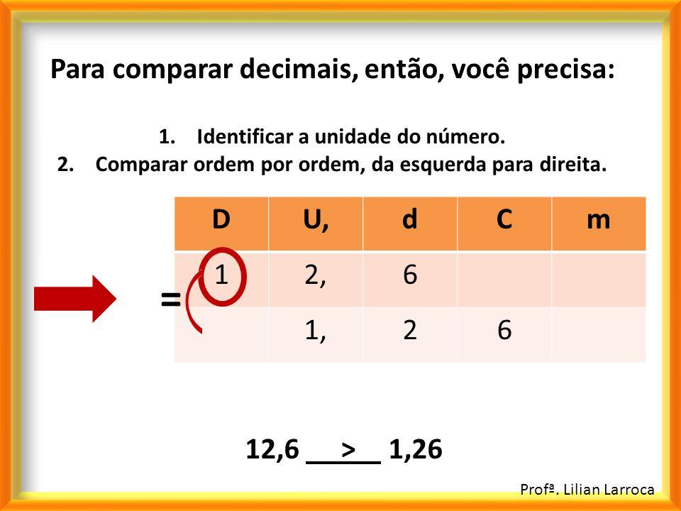 = Para comparar decimais, então, você precisa: D U, d C m 1 2, 6 1, 2