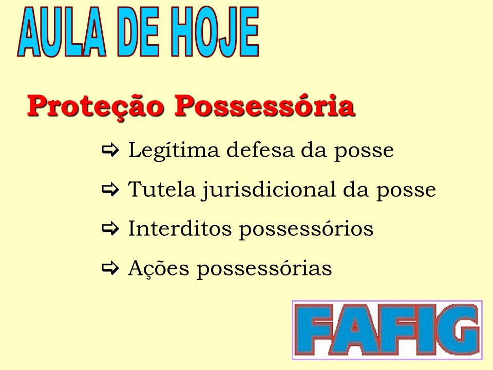 Proteção Possessória AULA DE HOJE  Legítima defesa da posse