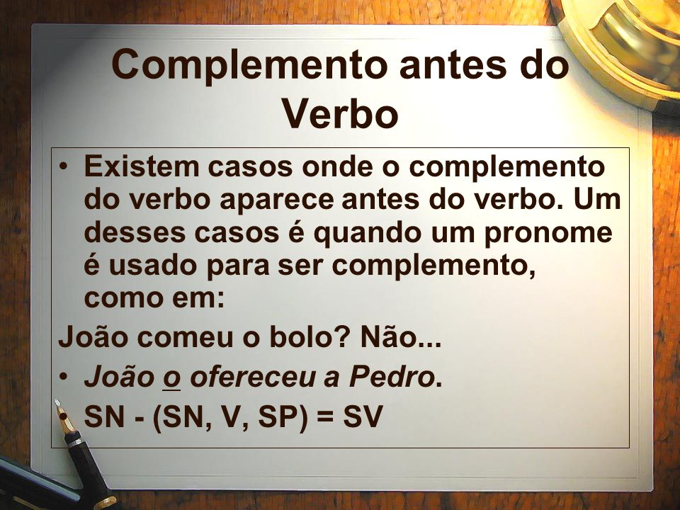 Complemento antes do Verbo