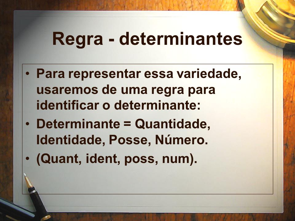 Regra - determinantes Para representar essa variedade, usaremos de uma regra para identificar o determinante: