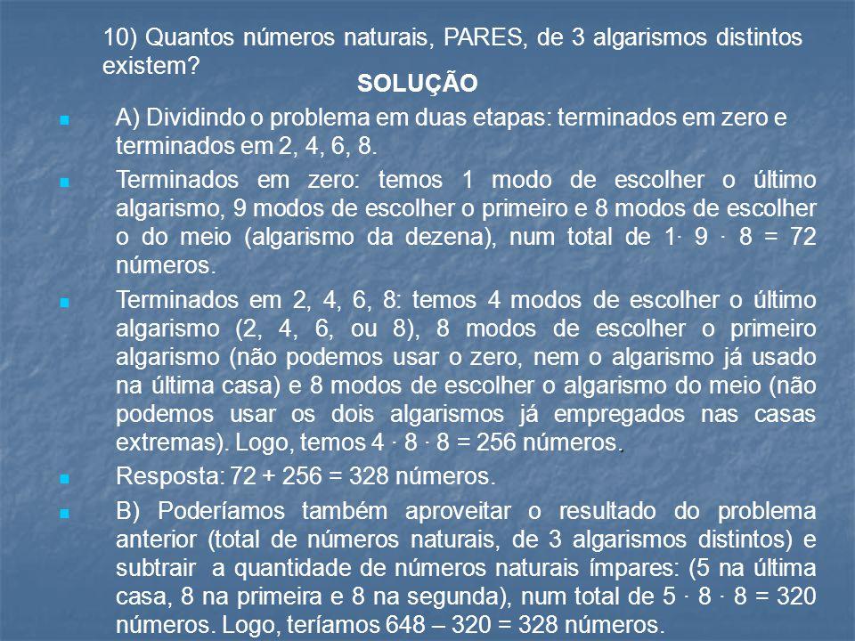 10) Quantos números naturais, PARES, de 3 algarismos distintos existem