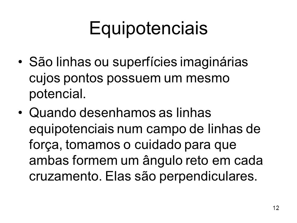 Equipotenciais São linhas ou superfícies imaginárias cujos pontos possuem um mesmo potencial.