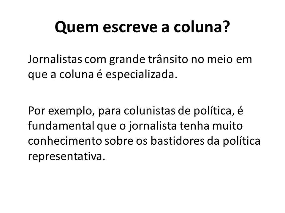 Quem escreve a coluna Jornalistas com grande trânsito no meio em que a coluna é especializada.