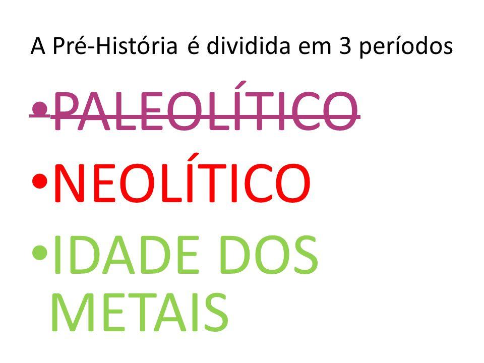 A Pré-História é dividida em 3 períodos