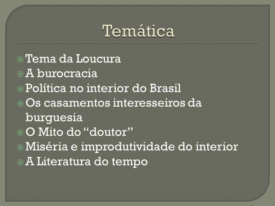 Temática Tema da Loucura A burocracia Política no interior do Brasil