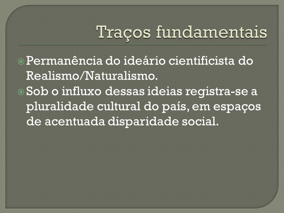 Traços fundamentais Permanência do ideário cientificista do Realismo/Naturalismo.