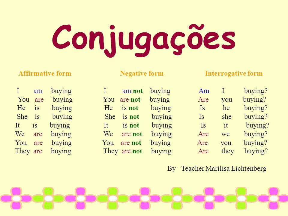 Conjugações Affirmative form Negative form Interrogative form