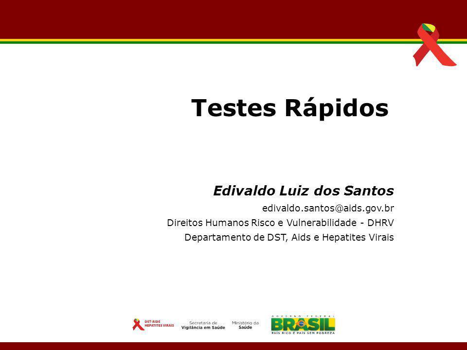 Testes Rápidos Edivaldo Luiz dos Santos edivaldo.santos@aids.gov.br