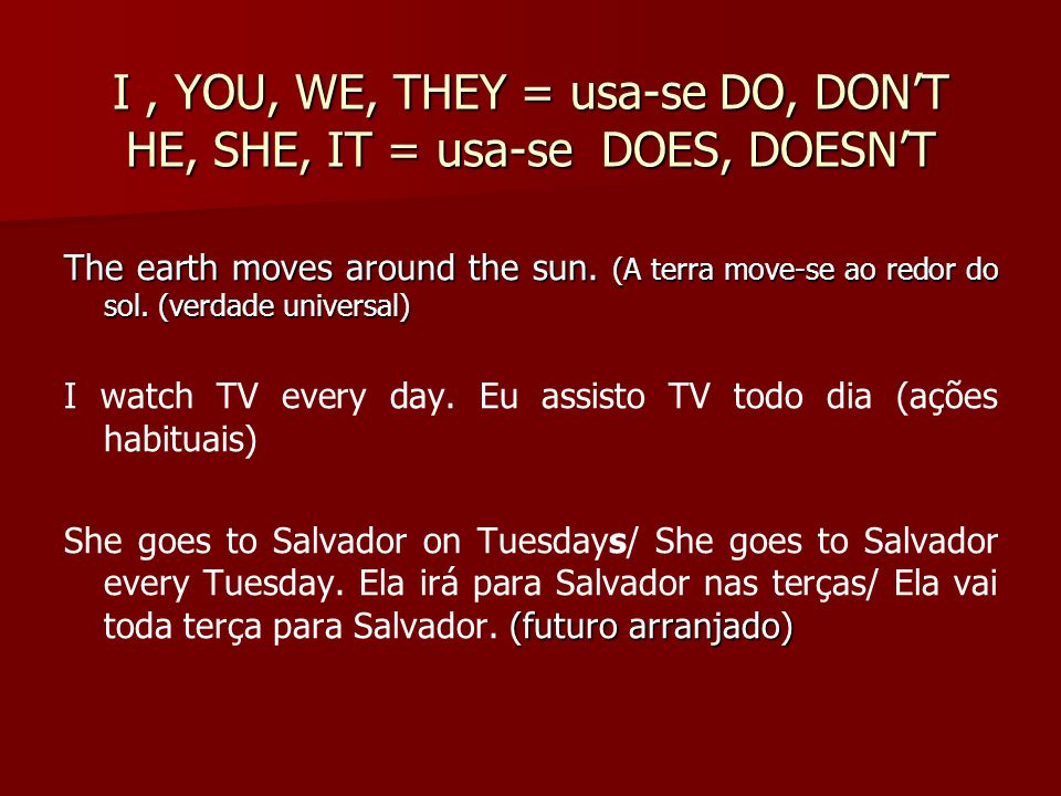 I , YOU, WE, THEY = usa-se DO, DON'T HE, SHE, IT = usa-se DOES, DOESN'T