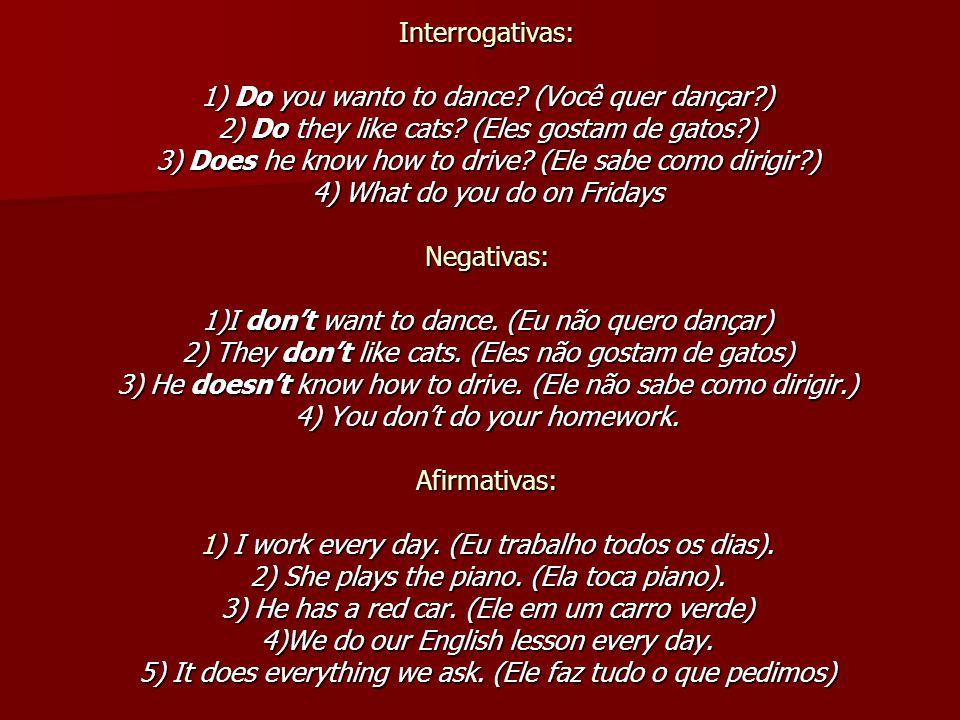 Interrogativas: 1) Do you wanto to dance. (Você quer dançar