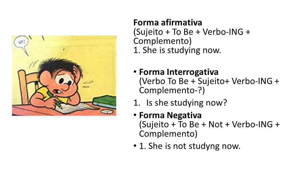 Forma afirmativa (Sujeito + To Be + Verbo-ING + Complemento) 1