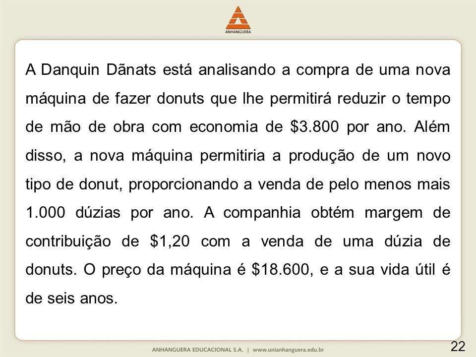A Danquin Dãnats está analisando a compra de uma nova máquina de fazer donuts que lhe permitirá reduzir o tempo de mão de obra com economia de $3.800 por ano.