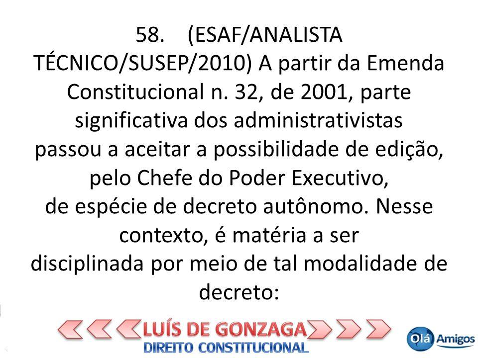 58. (ESAF/ANALISTA TÉCNICO/SUSEP/2010) A partir da Emenda Constitucional n.