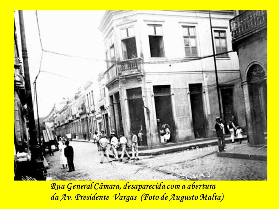 Rua General Câmara, desaparecida com a abertura