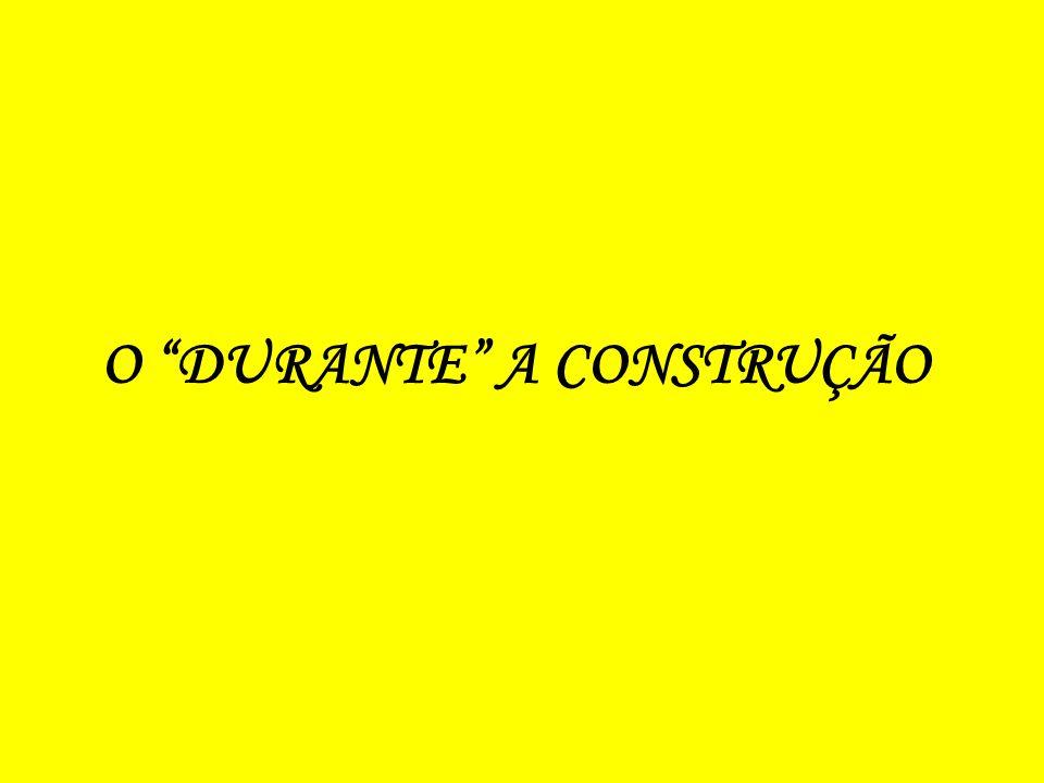 O DURANTE A CONSTRUÇÃO
