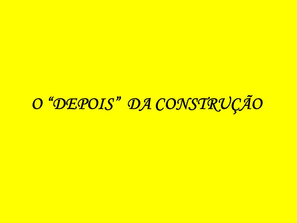 O DEPOIS DA CONSTRUÇÃO