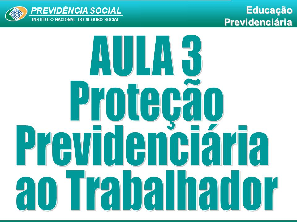 AULA 3 Proteção Previdenciária ao Trabalhador