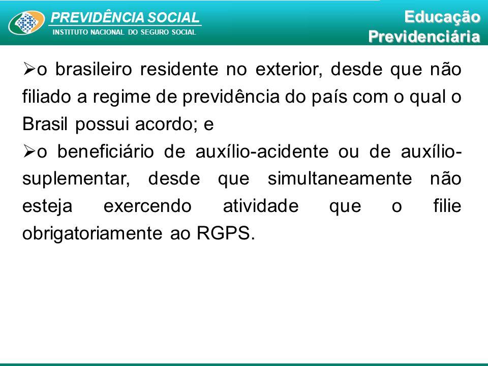 o brasileiro residente no exterior, desde que não filiado a regime de previdência do país com o qual o Brasil possui acordo; e