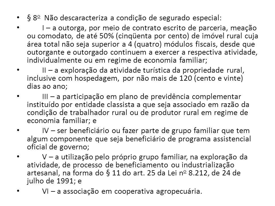 § 8o Não descaracteriza a condição de segurado especial: