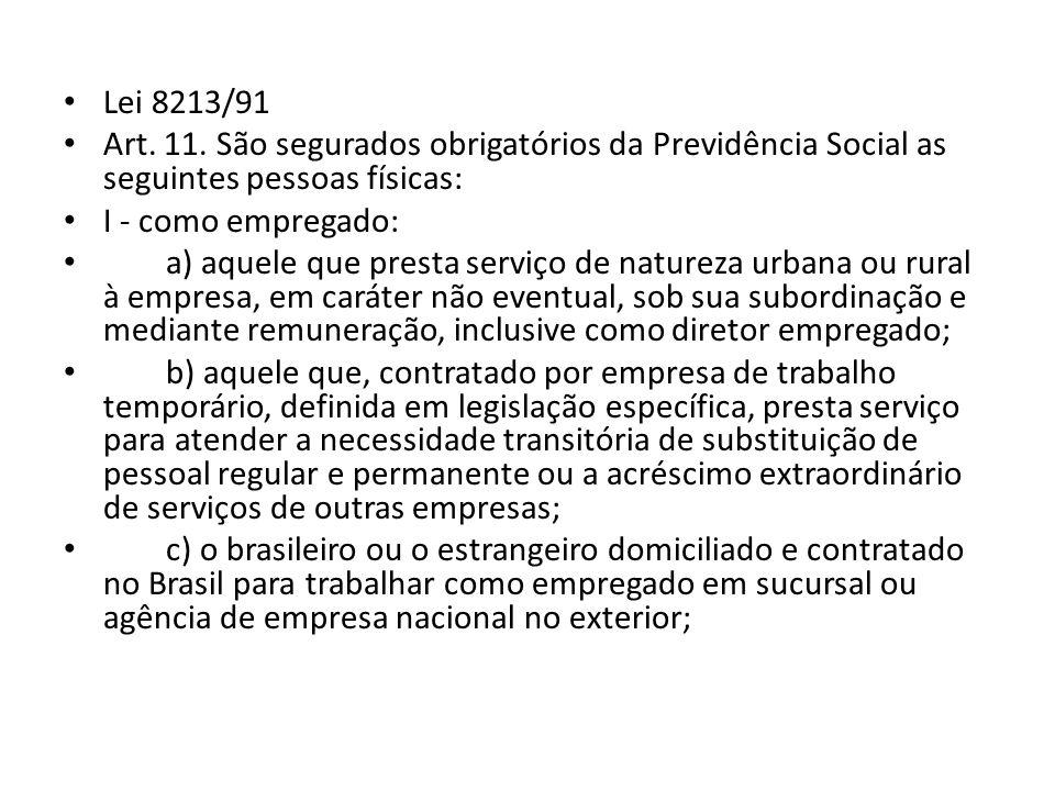 Lei 8213/91 Art. 11. São segurados obrigatórios da Previdência Social as seguintes pessoas físicas: