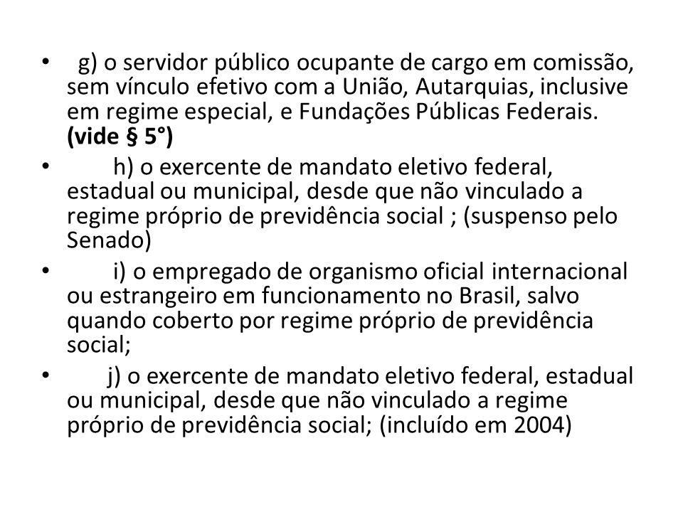 g) o servidor público ocupante de cargo em comissão, sem vínculo efetivo com a União, Autarquias, inclusive em regime especial, e Fundações Públicas Federais. (vide § 5°)