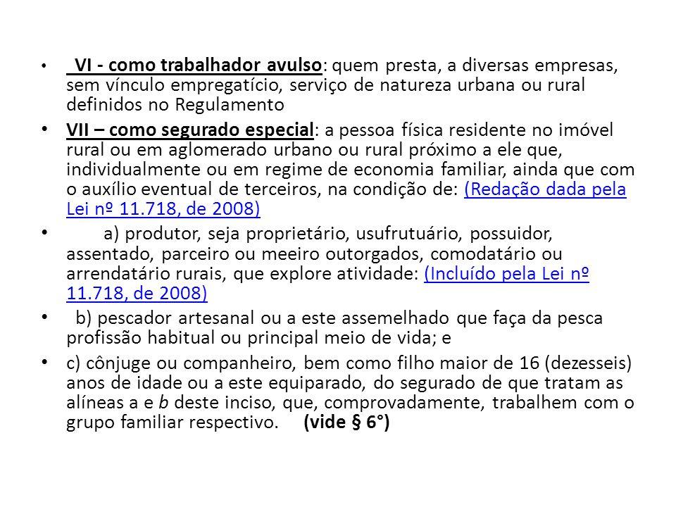 VI - como trabalhador avulso: quem presta, a diversas empresas, sem vínculo empregatício, serviço de natureza urbana ou rural definidos no Regulamento