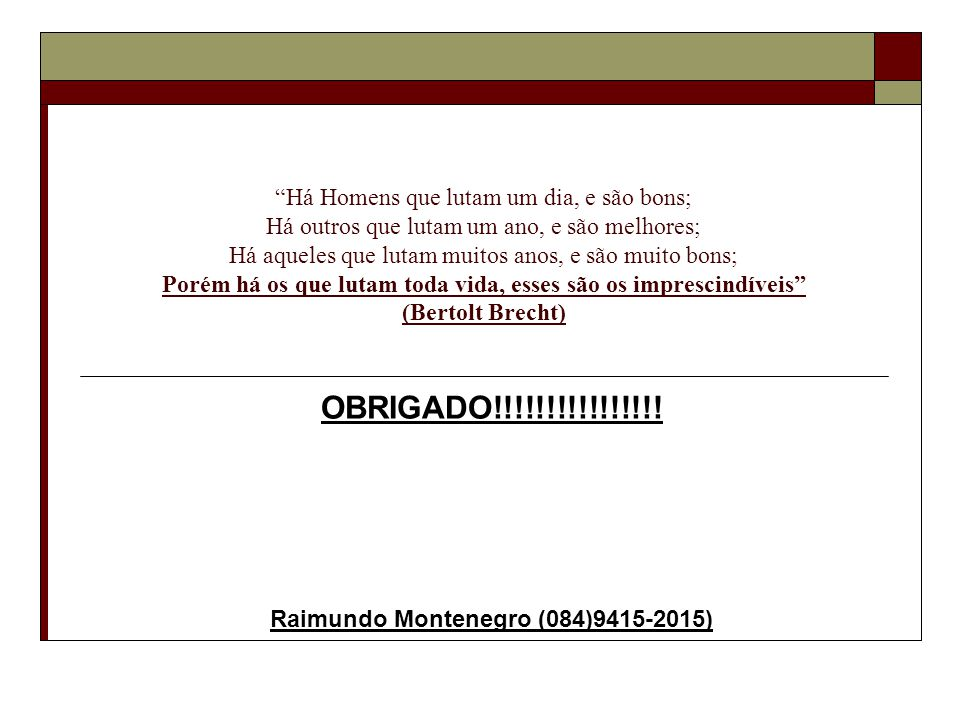OBRIGADO!!!!!!!!!!!!!!!! Raimundo Montenegro (084)9415-2015)