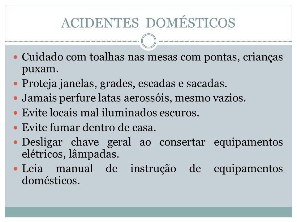 ACIDENTES DOMÉSTICOS Cuidado com toalhas nas mesas com pontas, crianças puxam. Proteja janelas, grades, escadas e sacadas.
