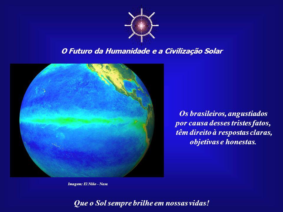 ☼ Os brasileiros, angustiados por causa desses tristes fatos,