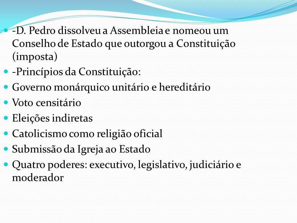-D. Pedro dissolveu a Assembleia e nomeou um Conselho de Estado que outorgou a Constituição (imposta)