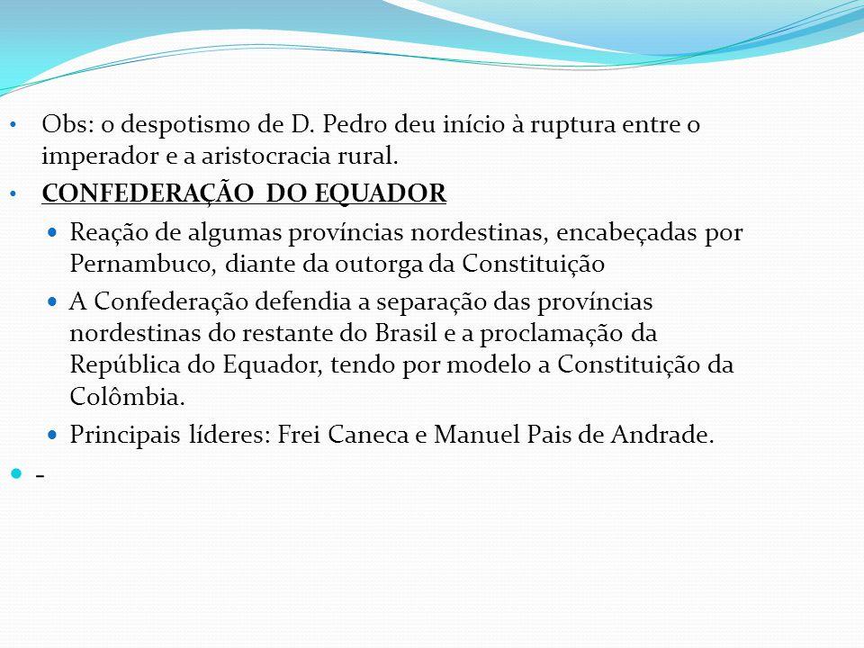 Obs: o despotismo de D. Pedro deu início à ruptura entre o imperador e a aristocracia rural.