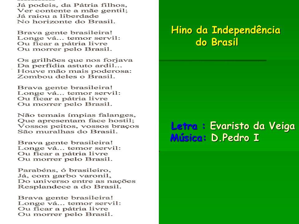 Hino da Independência do Brasil Letra : Evaristo da Veiga Música: D