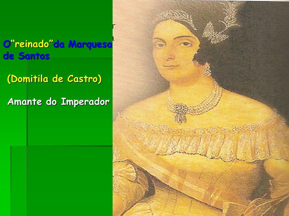 O reinado da Marquesa de Santos (Domitila de Castro) Amante do Imperador