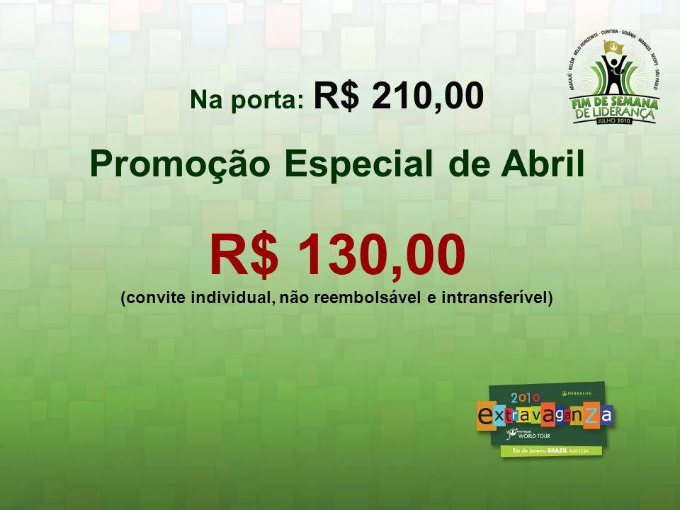 R$ 130,00 Promoção Especial de Abril Na porta: R$ 210,00