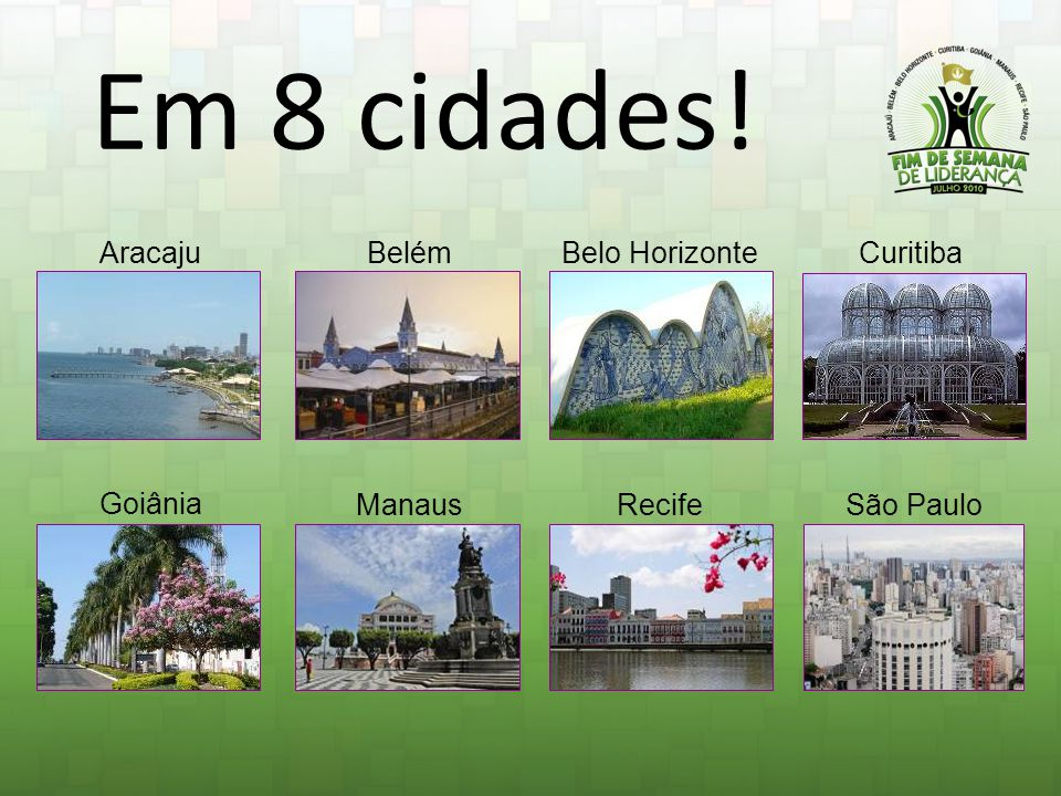Em 8 cidades! Aracaju Belém Belo Horizonte Curitiba Goiânia Manaus