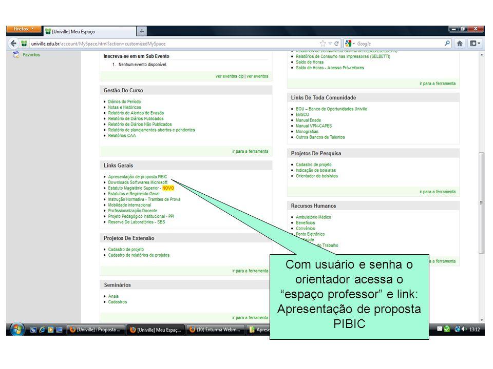 Com usuário e senha o orientador acessa o espaço professor e link: Apresentação de proposta PIBIC