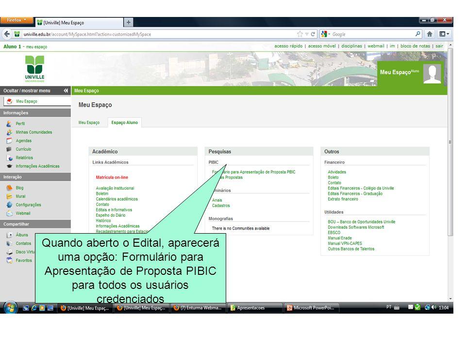 Quando aberto o Edital, aparecerá uma opção: Formulário para Apresentação de Proposta PIBIC para todos os usuários credenciados