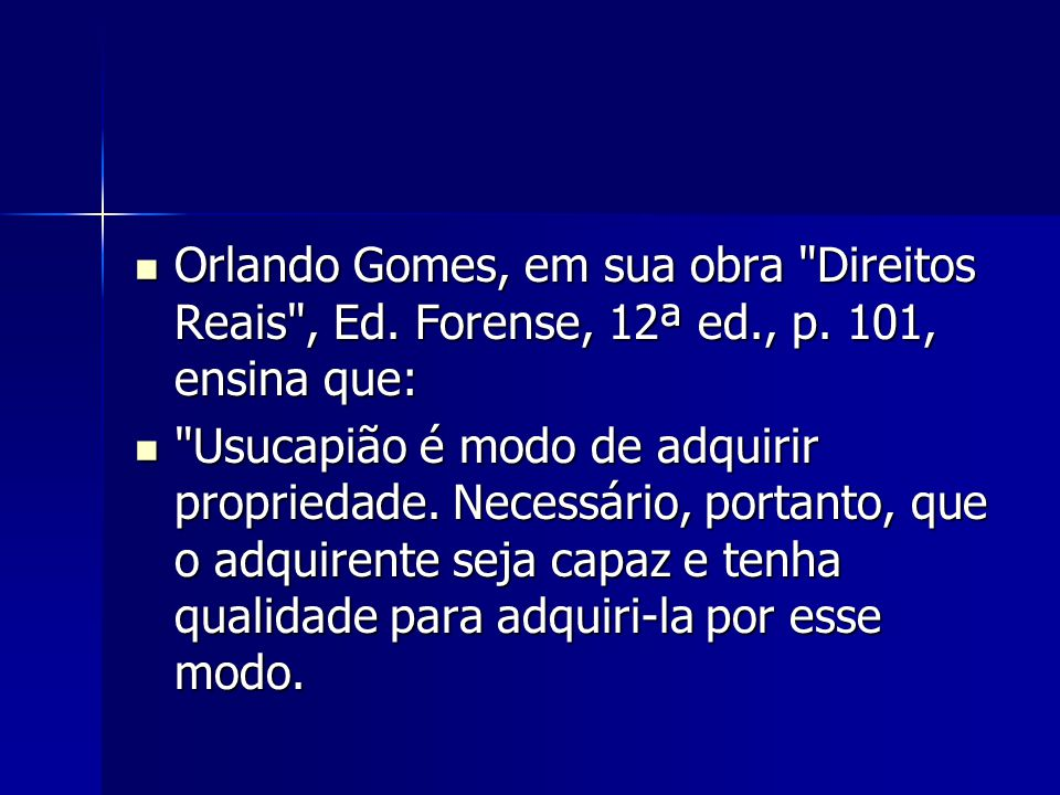 Orlando Gomes, em sua obra Direitos Reais , Ed. Forense, 12ª ed. , p