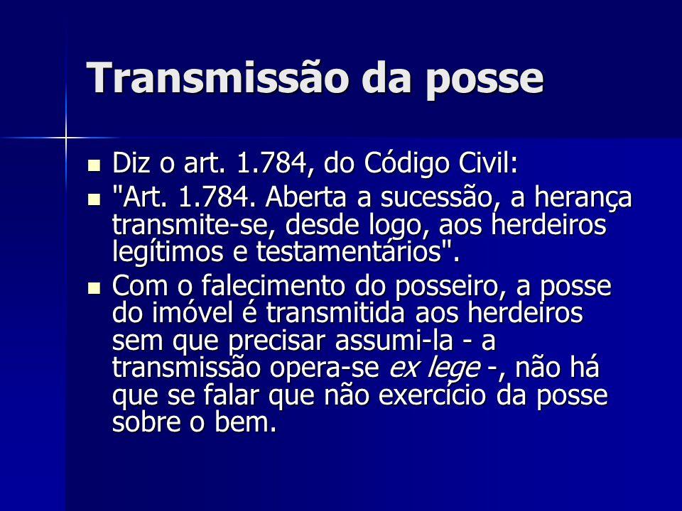 Transmissão da posse Diz o art. 1.784, do Código Civil:
