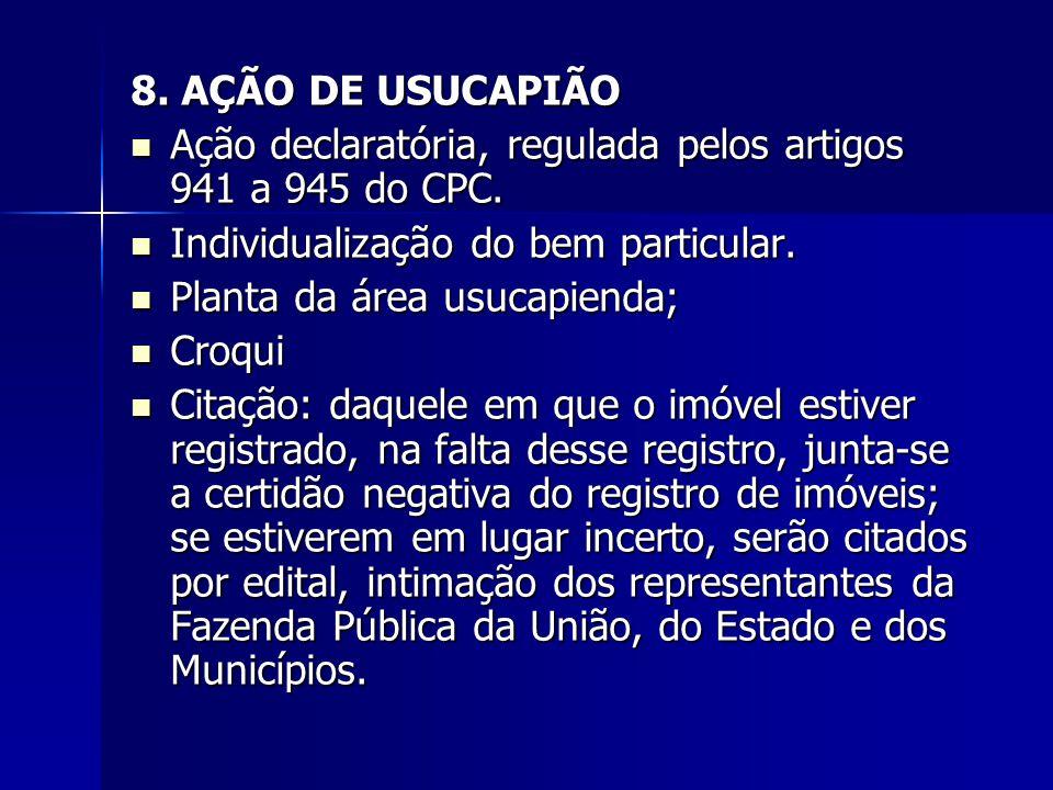 8. AÇÃO DE USUCAPIÃO Ação declaratória, regulada pelos artigos 941 a 945 do CPC. Individualização do bem particular.
