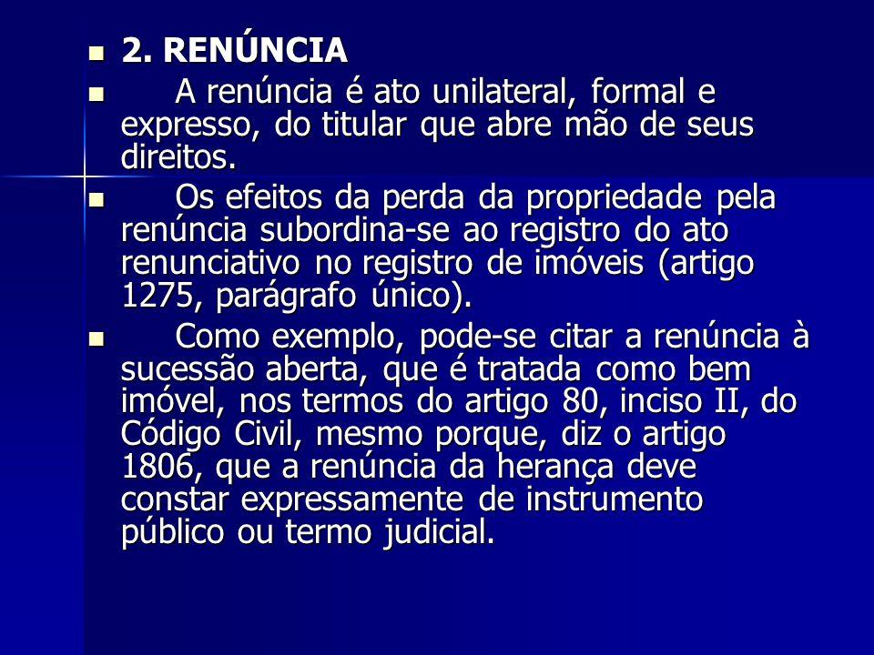 2. RENÚNCIA A renúncia é ato unilateral, formal e expresso, do titular que abre mão de seus direitos.