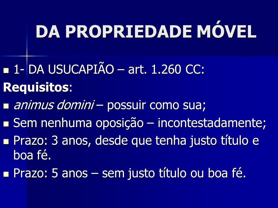 DA PROPRIEDADE MÓVEL 1- DA USUCAPIÃO – art. 1.260 CC: Requisitos: