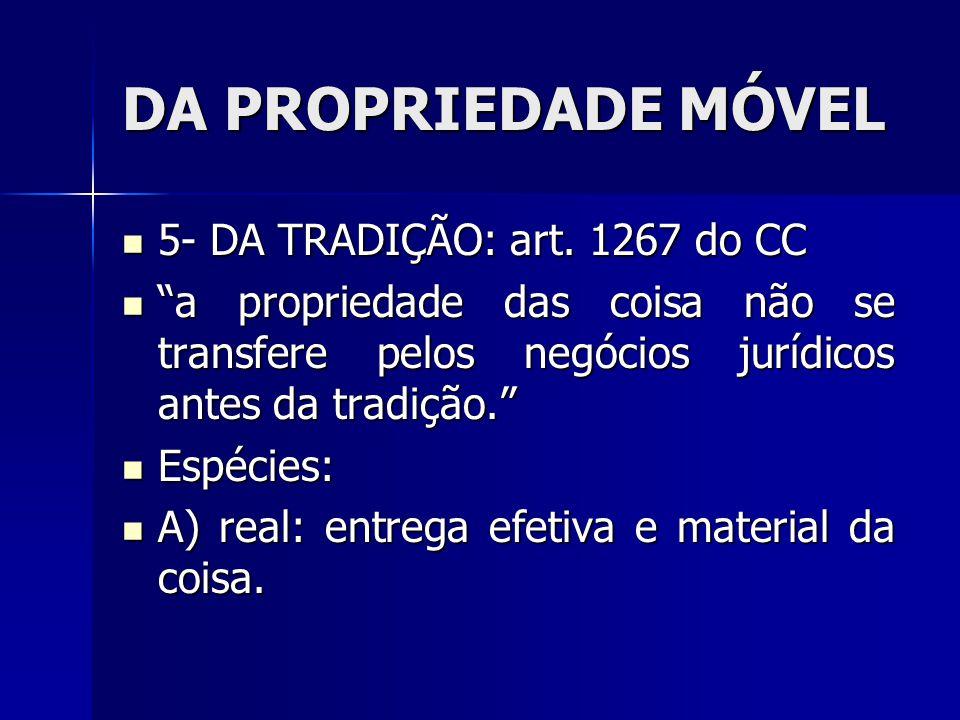 DA PROPRIEDADE MÓVEL 5- DA TRADIÇÃO: art. 1267 do CC
