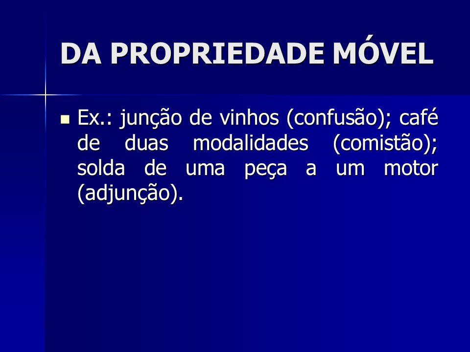 DA PROPRIEDADE MÓVEL Ex.: junção de vinhos (confusão); café de duas modalidades (comistão); solda de uma peça a um motor (adjunção).