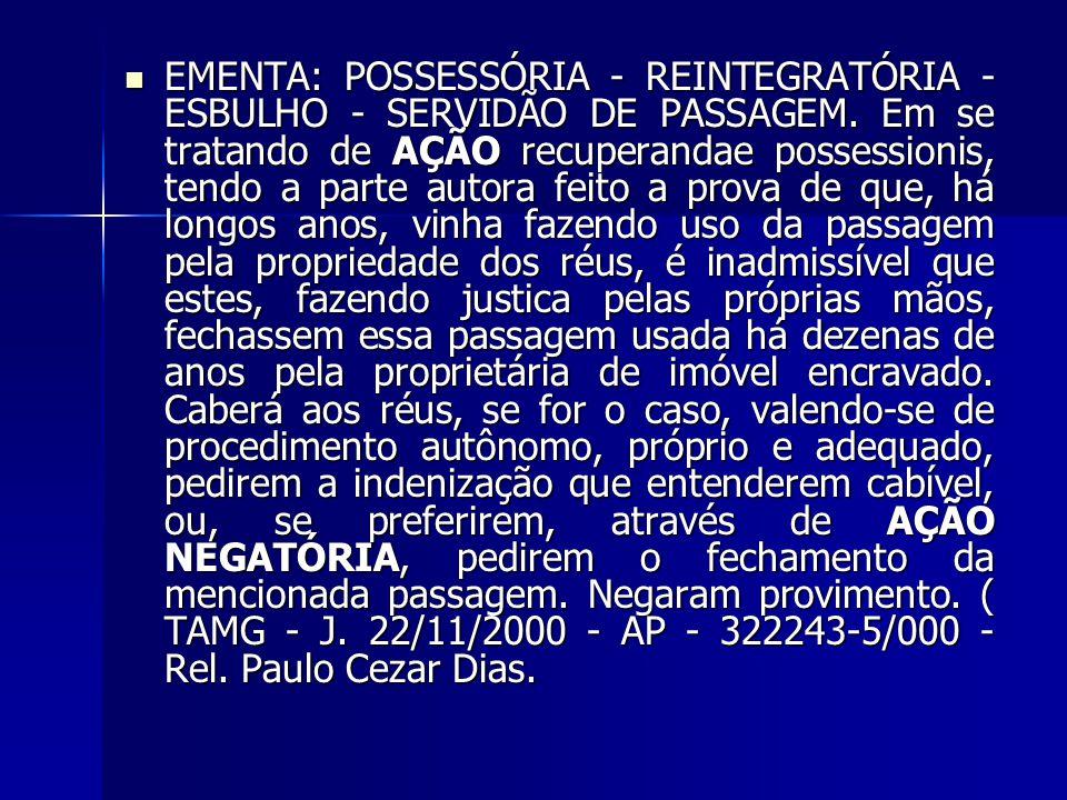 EMENTA: POSSESSÓRIA - REINTEGRATÓRIA - ESBULHO - SERVIDÃO DE PASSAGEM