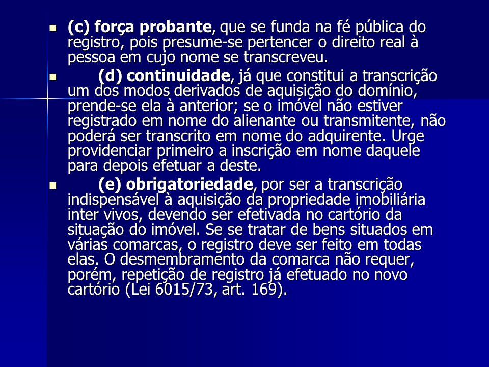 (c) força probante, que se funda na fé pública do registro, pois presume-se pertencer o direito real à pessoa em cujo nome se transcreveu.