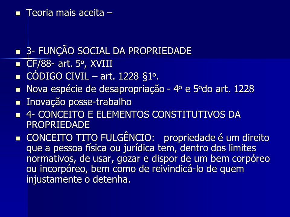 Teoria mais aceita – 3- FUNÇÃO SOCIAL DA PROPRIEDADE. CF/88- art. 5o, XVIII. CÓDIGO CIVIL – art. 1228 §1o.
