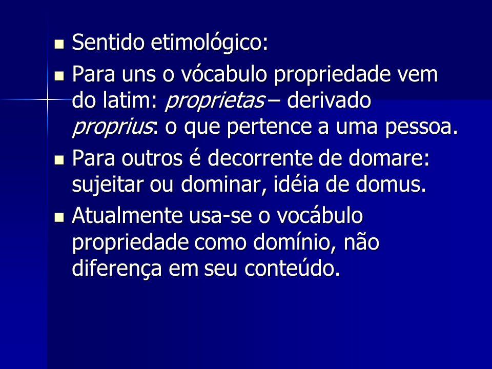 Sentido etimológico: Para uns o vócabulo propriedade vem do latim: proprietas – derivado proprius: o que pertence a uma pessoa.