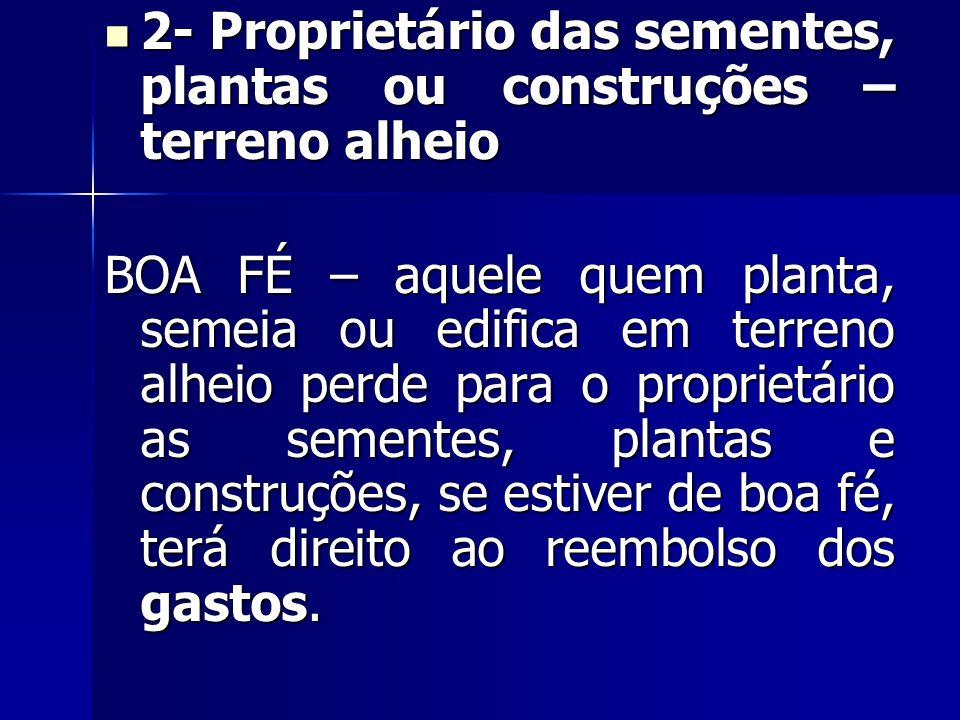 2- Proprietário das sementes, plantas ou construções – terreno alheio
